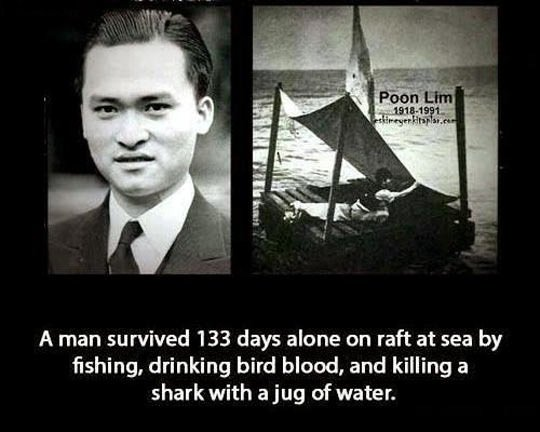 a true badass. . A man survived 133 days alone an raft at sea by fishing, drinking bird blood, and killing a shark with a jug of water.