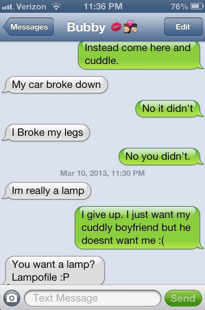 A typical conversation with the gf. Actual OC . You want a lamp? Campanile F Text Message. dude, someone's gonna take advantage of your stupidity and will cuddle with her.. I feel bad for you, you should be ashamed.. and this isn't funny, at all.