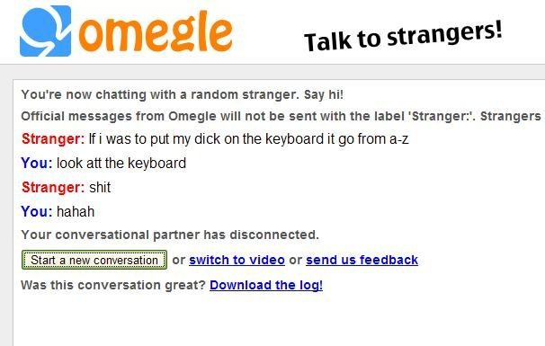 A to Z. I lold. r' cu' re new chatting with a stranger. Say hi! messages tram Omegle will nut he sent with the label 'Stranger:'. Strangers Stranger: iii was to