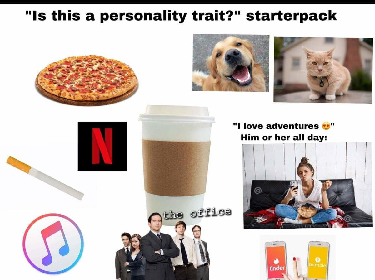 Absolute State of Tinder. .. my personality starterpack