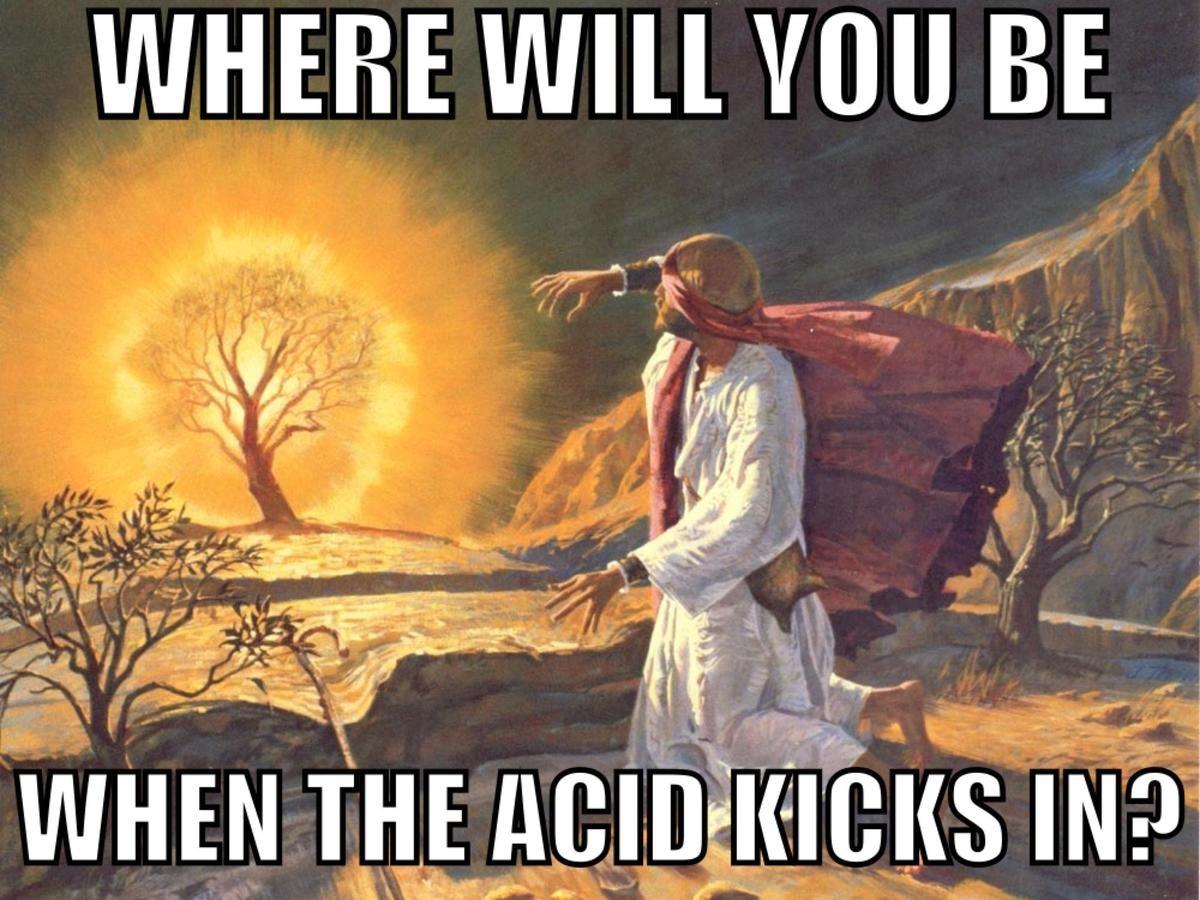 Acid is a helluva drug. . will WU BE