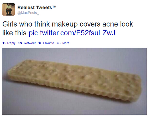 Acne. . Girls who think makeup covers acne look like this 'iai!. they do look pretty delicious and would melt easily on warm toast