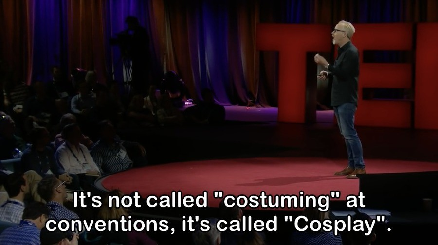 """Adam Savage on cosplay.. video . It' s not called """"containing"""" at conventions, it' s called """"Cosplay"""".. bruh"""