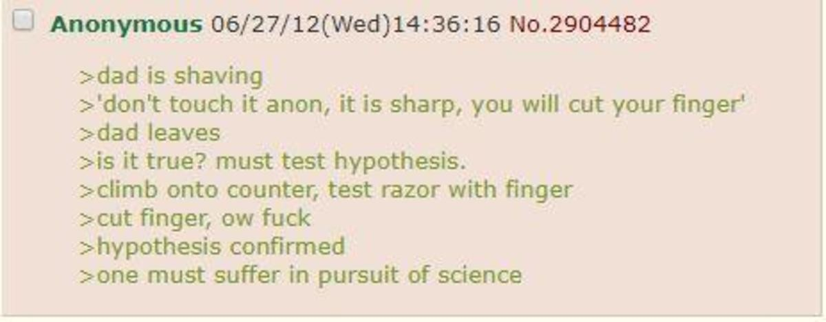 Anon loves Science. .. My dumbass would occasionally run my finger along the blade to clear it of hair. I was am not smart.