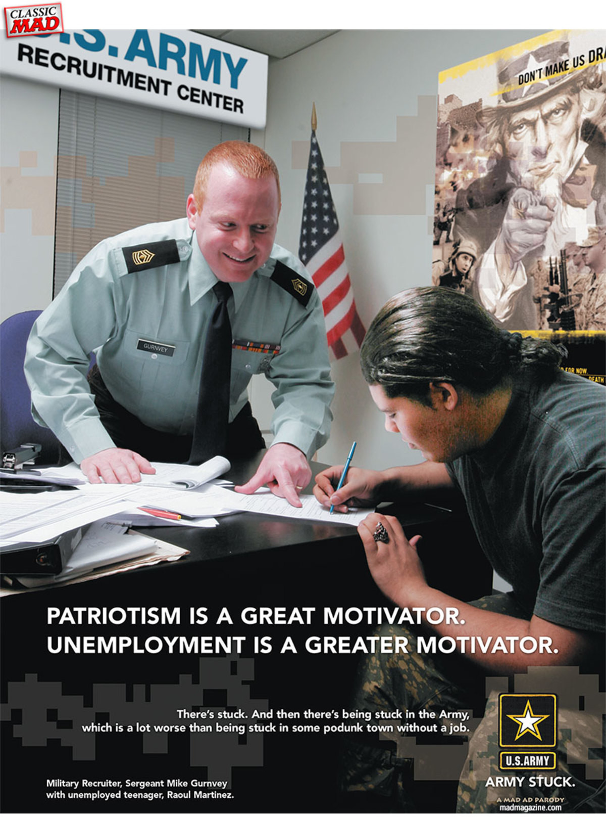 "Army Stuck. Is it just me or do these fake ads from 2007 seem just as relevant today?. PATRIOTISM IS A GREAT ' R.: eatr. UNEMPLOYMENT IS A GREATER MOT""/ ATOR. T"