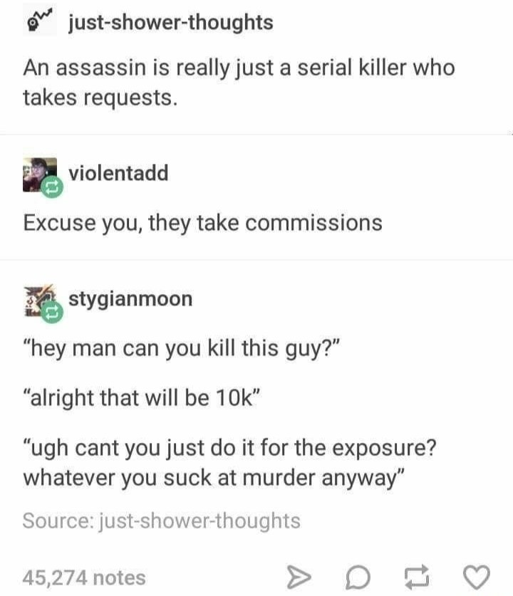 Assassins. .. ''I already told my kids their mom is dead, thanks a lot asshole''