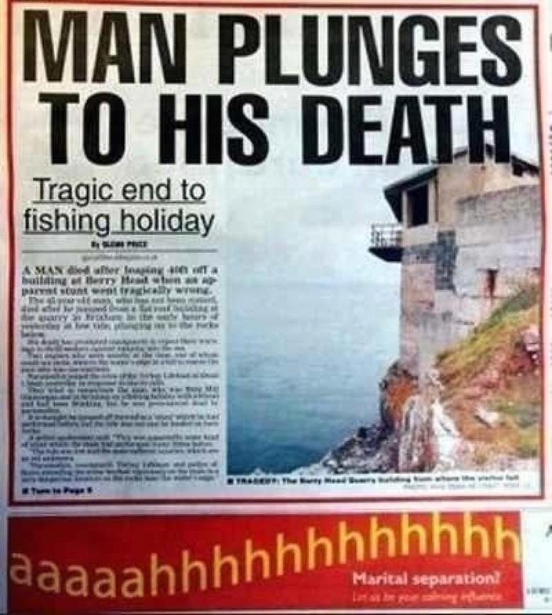 Bad advertising.... Man plunges to his death... ...if only the fish had caught HIM