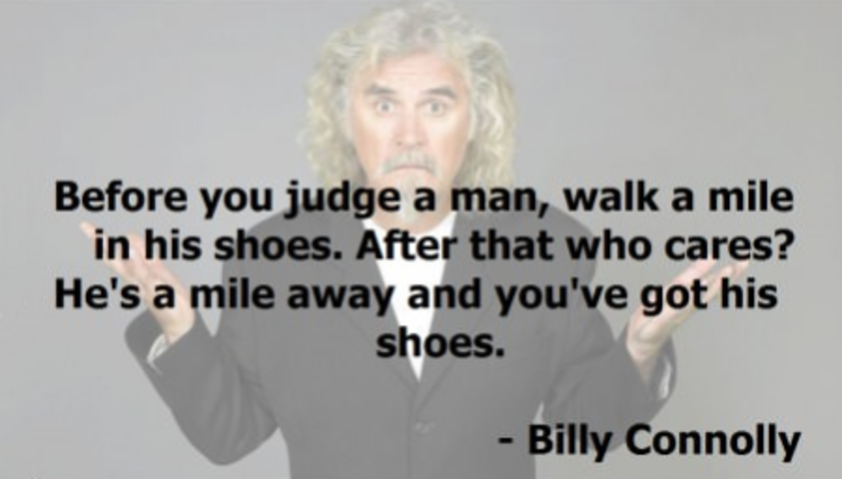 Billy Connolly. .. Or just shoot the bastard