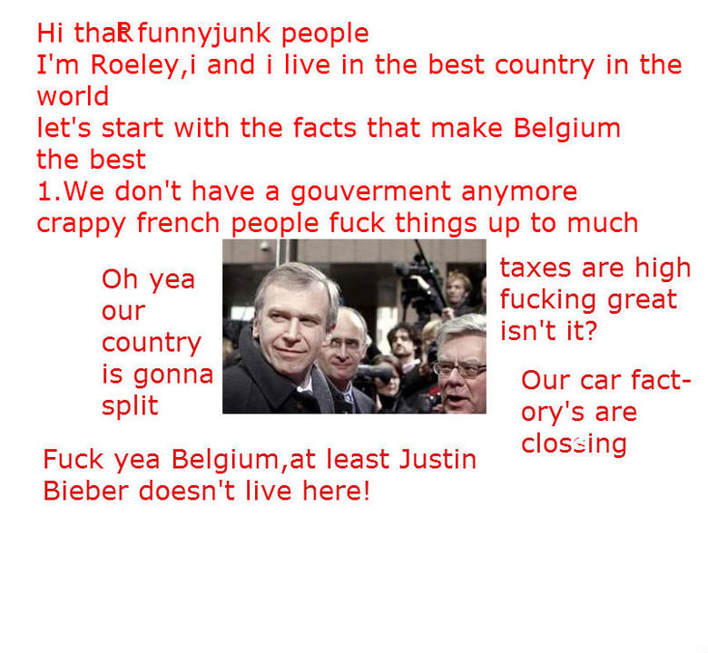 yea Belgium. I got boed and just made this picture<br /> and ofcourse every country is awesome<br /> sorry for the grammar. Hi people I' m Roeley, i