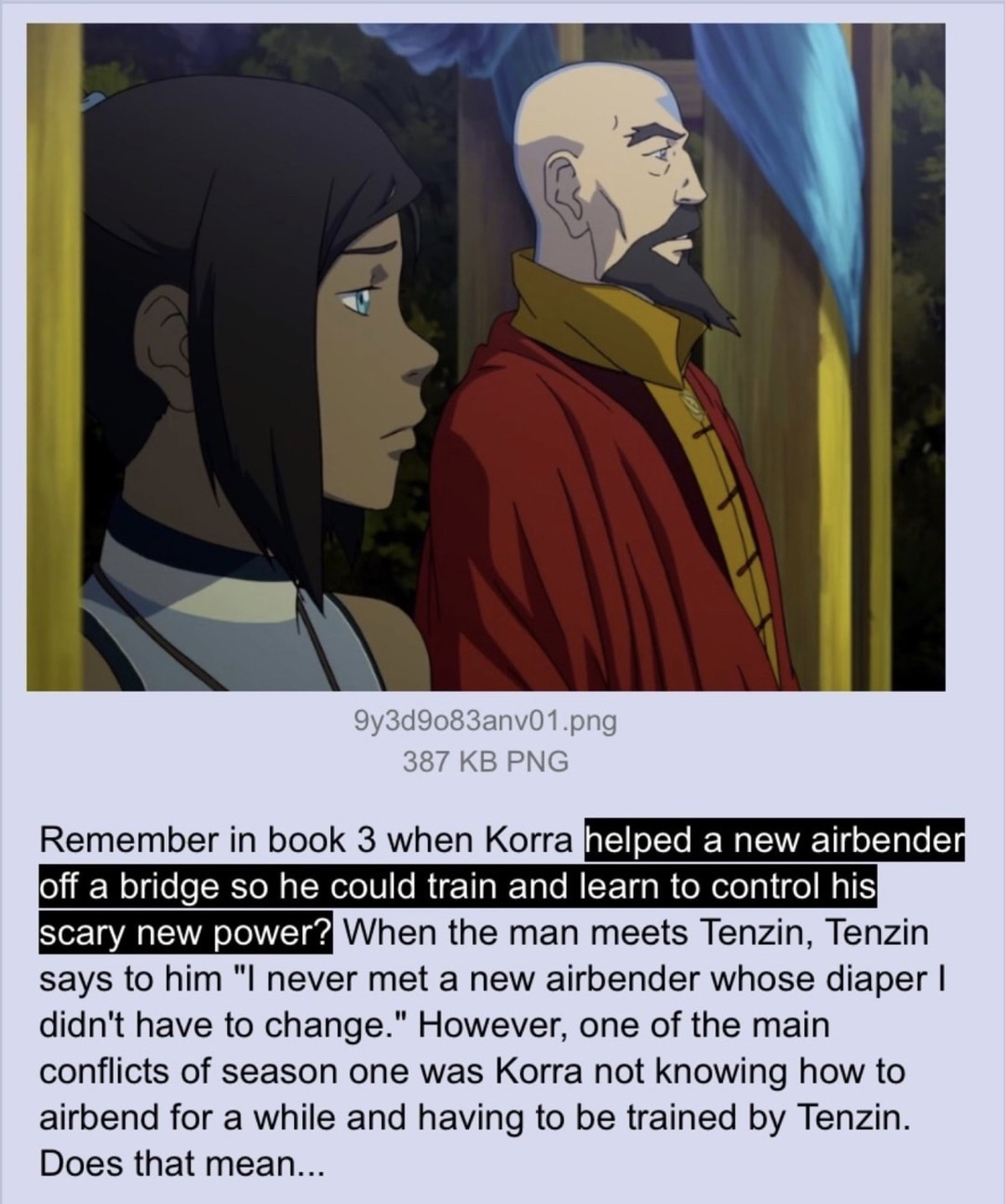 . .. Heheheh Also, seriously Korra in that first season, I get that she's supposed to be all puffed up on her own power as the avatar, but her attitude towards not j