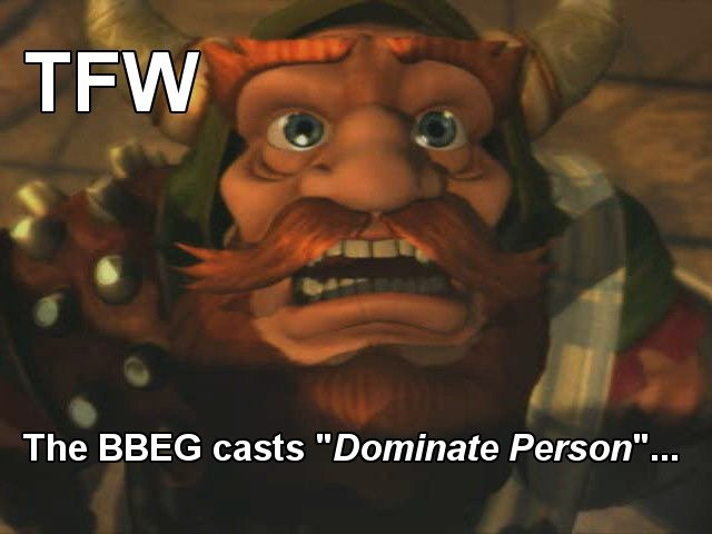 """Boss Fight Troubles. . The BBIG casts """"Dominate Person"""".... I dont know about you all, but my bard would be the best person to dominate, especially in the middle of a song."""