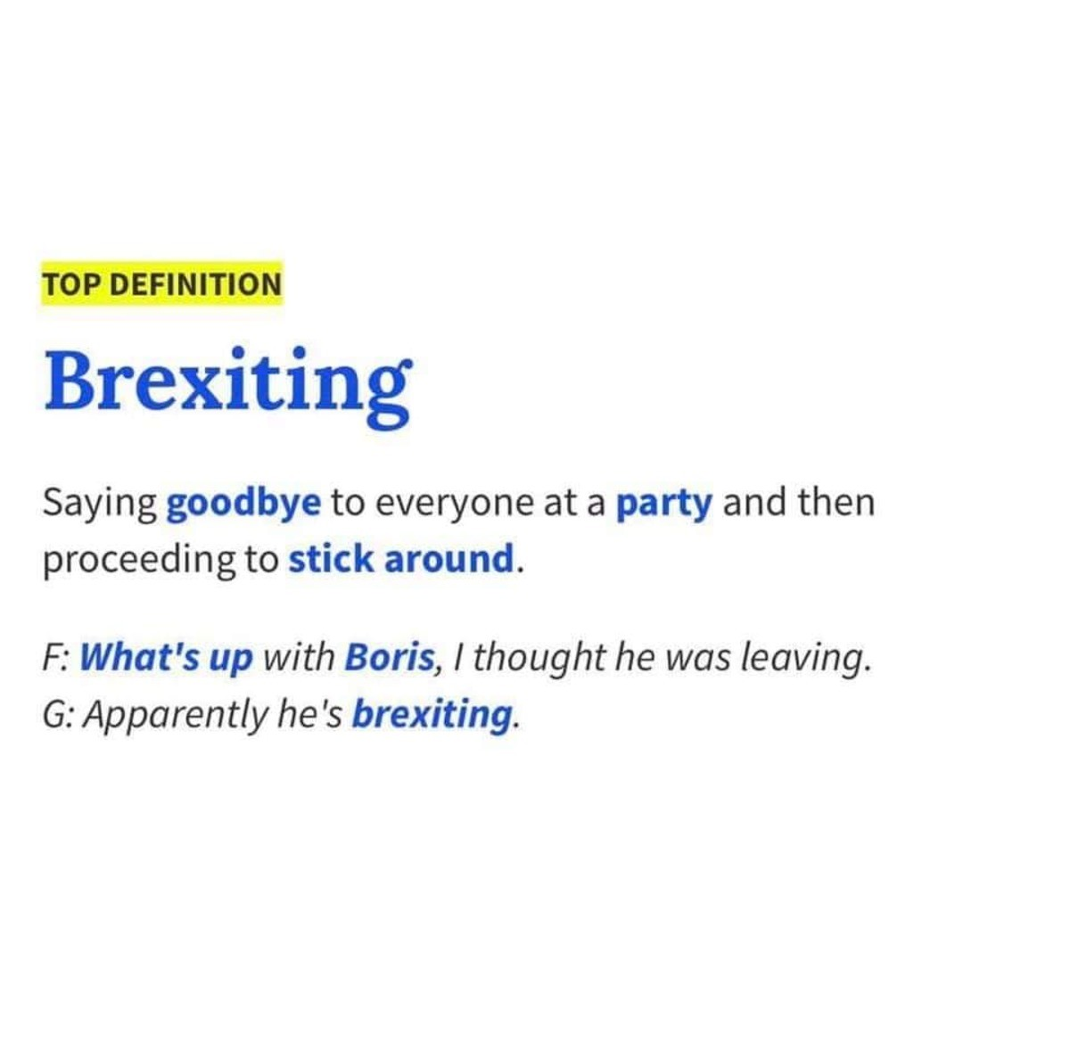 Brexiting. .. A better description would be, saying you're going to leave and your friends and people you dislike keep getting in your way as you try to leave.