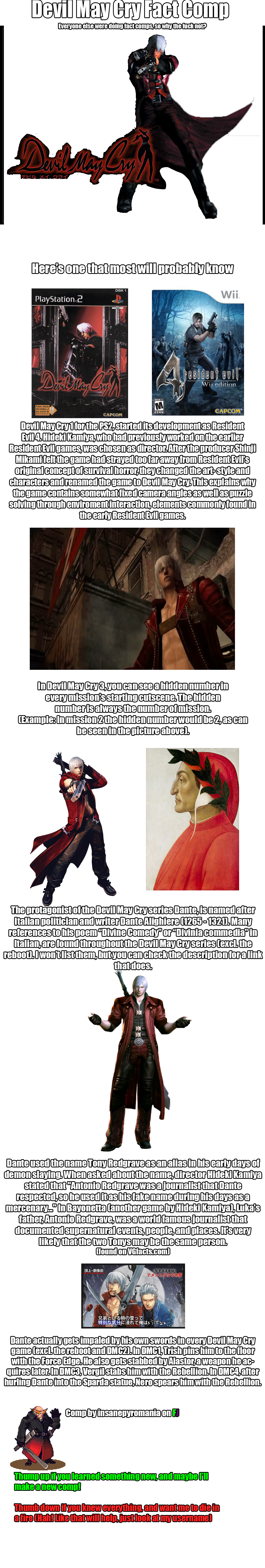 Devil May Cry Fact Comp 1. Feel free to correct me if anything here is wrong Link for Divine Comedy references: .. You forgot to mention that Dante's brother Vergil was named after the long deceased poet from Rome, Virgil, who guided Dante through the 9 circles of Hell.