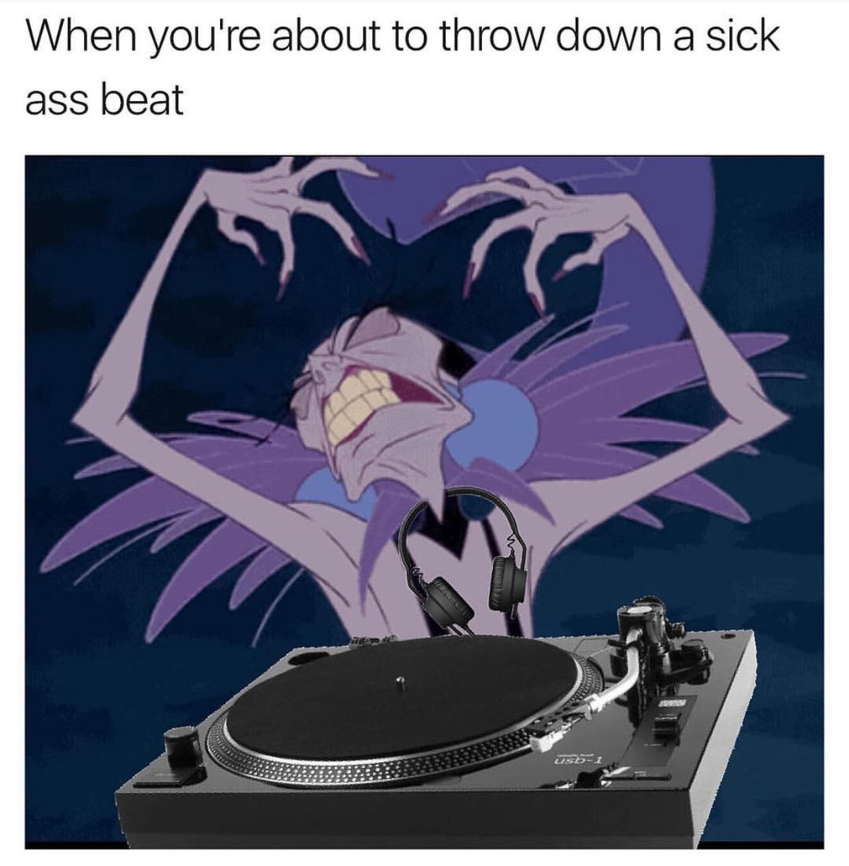DJ Yzma. I made this meme a long time ago and thought I'd post it here... legit made me laugh out loud thanks for making my day :>