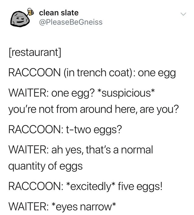 eggs. .. There are a large increase in raccoon related incidents on funnyjunk lately.
