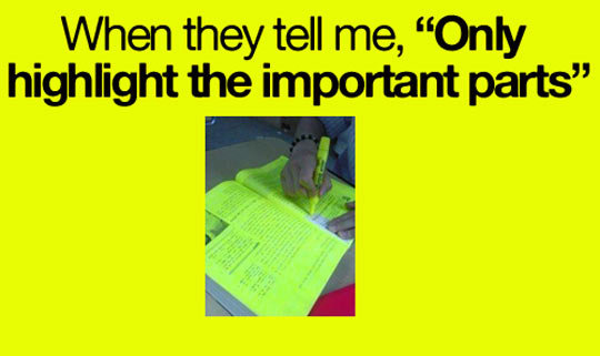 "Everything is important. . When they tell me, ""Only highlight the important parts"""