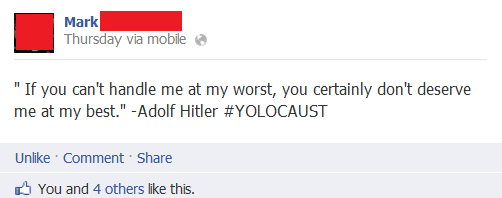 """Facebook (3). . I Hark- Thursday we mobile is' n If you can' t handle me at my worst, you certainly dont deserve me at my best."""" -Adolf Hitler #YOLOCAUST white"""