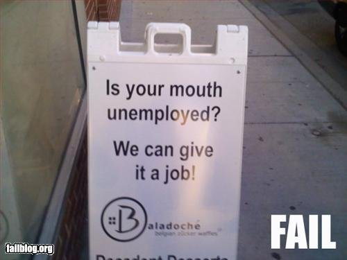 Failed Street Ad. . Is your mouth unemployed? We can give Hill. thats hilarious