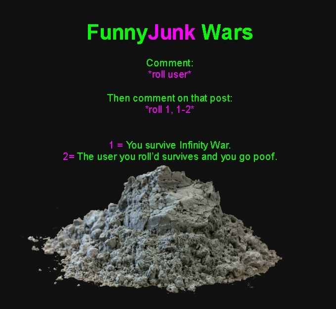 "FunnyJunk wars. You MUST roll in separate comments roll user roll, 1-2. Comment: Then comment on that post: You survive Infinity War. 1::. t"". The roll' d survi"