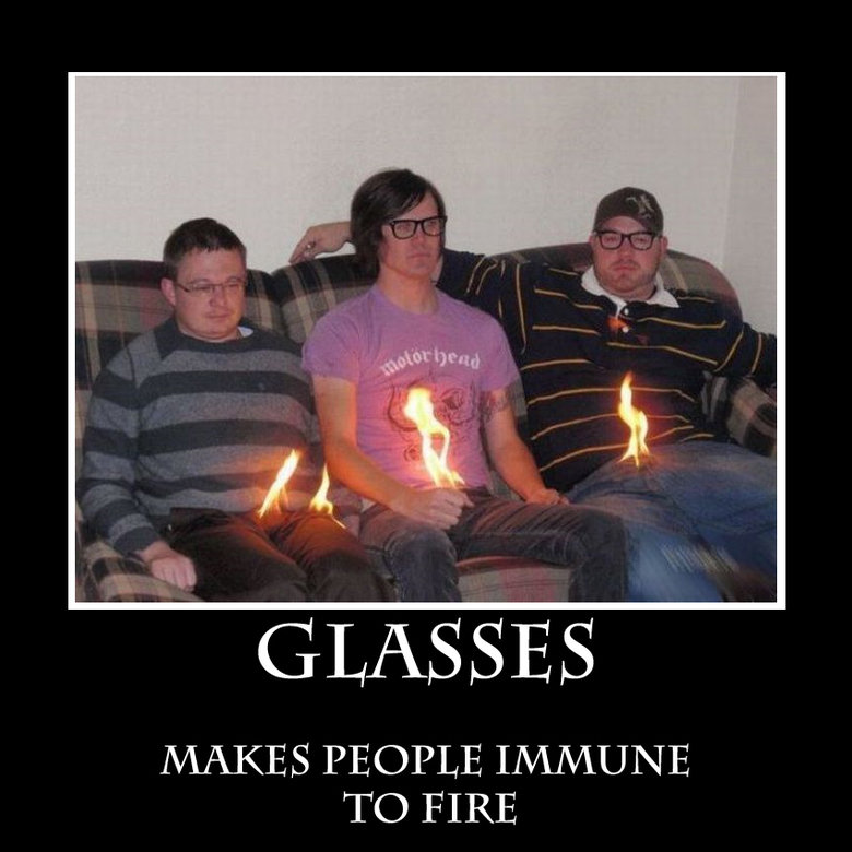 Glasses.. ...Ouch. GLASSES MAKES PEOPLE / ]) Alli TO FIRE. maybe, they're just FLAMING homosexuals?