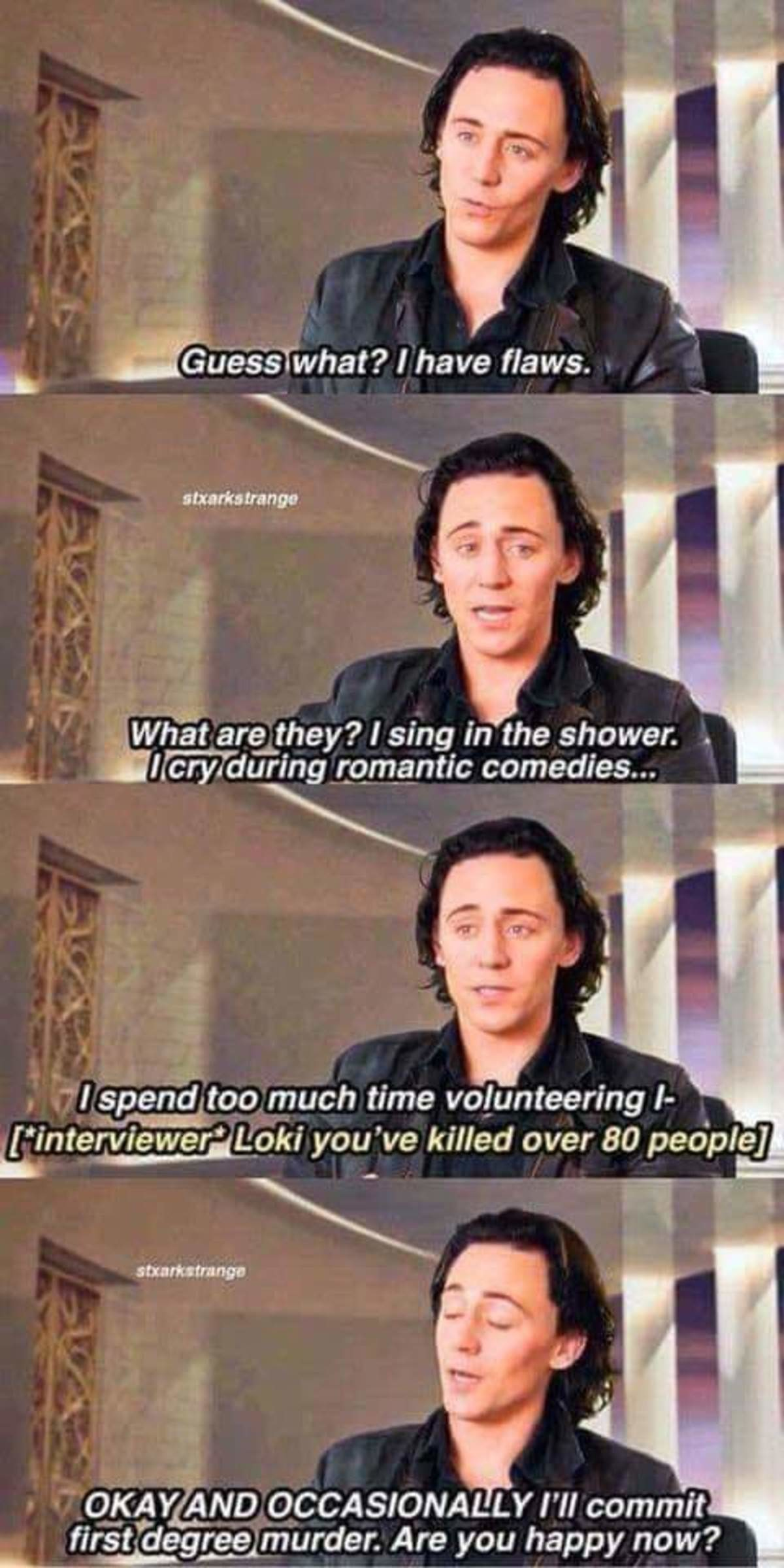 God of mischief. .. Nobody ever gives Loki credit for all the people he DOESN'T kill.