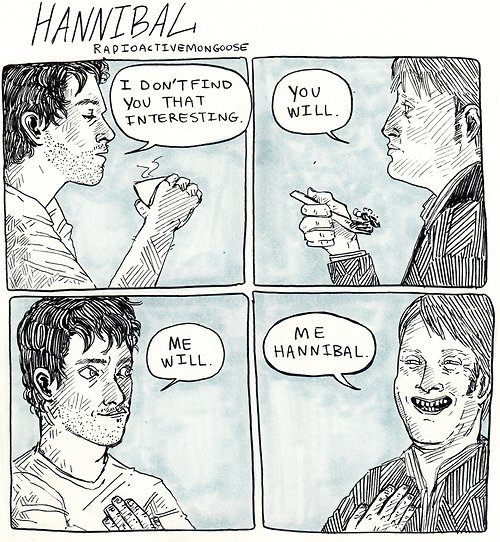 Hannibal. Artwork is not mine, I found it on tumblr.. RFI.