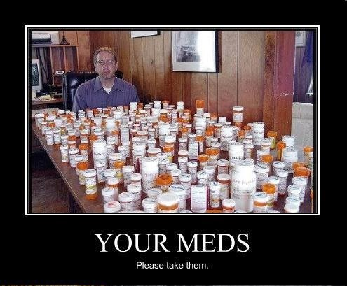 Happy Pills. Yes, there are meds for that.. YOUR h/ IEDS Please take them. I THUMBED THIS UP