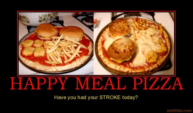 Happy meal pizza. interesting.. enjoy your stroke.. Have you had your STROKE today?. man i heard those are reallt tast-HNNNNNNNNNGGGGGGGGGGRRRRR