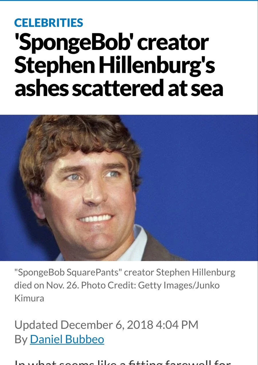 He is now truly an Ocean Man. https://www.newsday.com/entertainment/celebrities/spongebob-creator-stephen-hillenburg-ashes-1.24289609.. Ocean man, take me by the hand, lead me to the land that you understand...