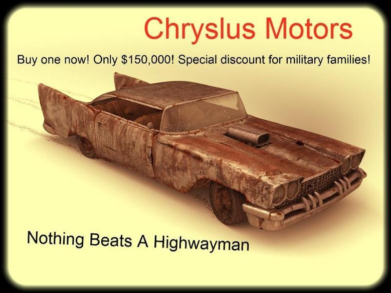 Highwayman!. Made this myself after I finished FO: 2 again. Chrysa's Motors Buy one now! Only , 000! Special discount for military families!. Nobody can steal a Highwayman! OH WAIT, YES THEY CAN.