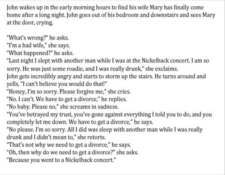 How to end a marriage in style. I actually like nickleback but this is just 2 funny. John wakes up in the early morning hours to find his wife Mary has finally