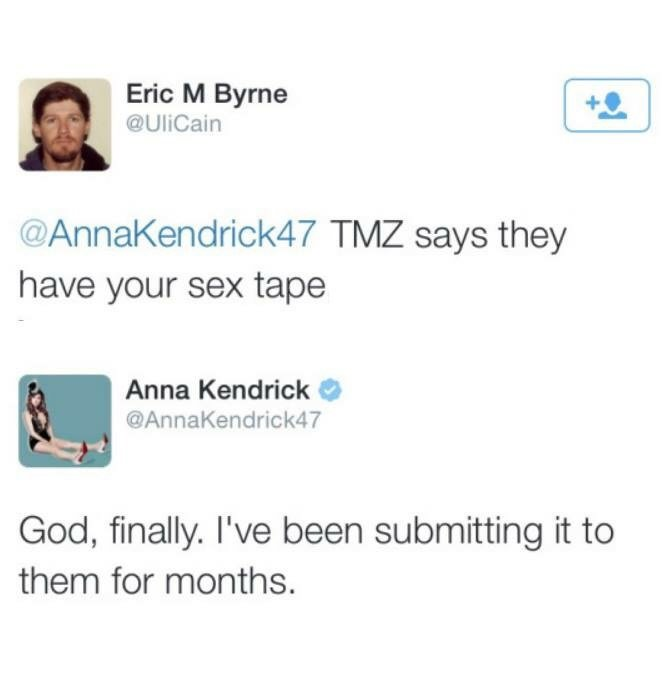 """I wish this was real. . l.. Eric M Byrne """" have your sex tape Anna Kendrick Q God, finally. We been submitting it to them for months."""