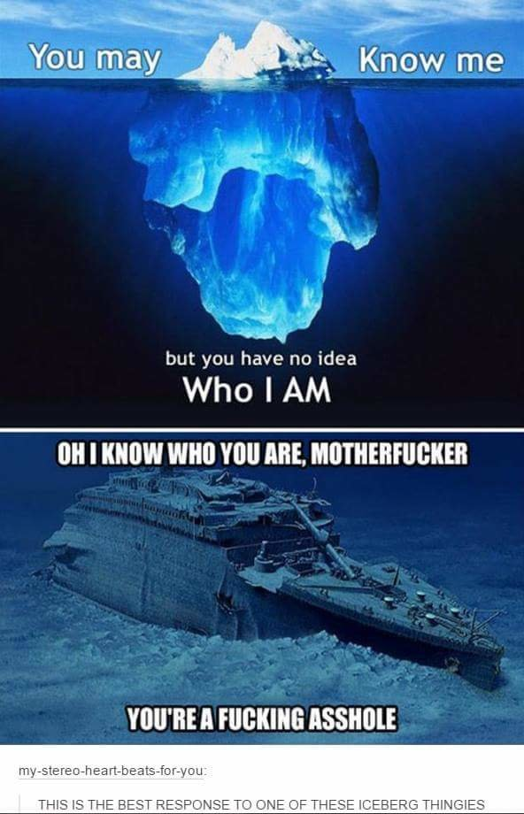 """Iceberg. Source: imgur. tell, but you have no idea Who IAIN I WM ABE. YOU' RE A stare MU"""" ea @ THIS IS THE BEST IAT-'. ESF' DUSE """" THESE .Nagh"""" . THANKSIES"""