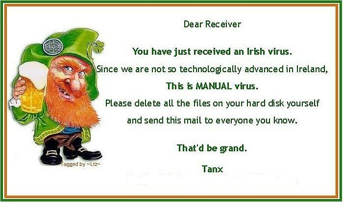 Irish Virus. Found this in my images folder.. Dear Receiver Ytm received an Irish virus. taille it ince we are technologically advanced in Ireland, This is MANU