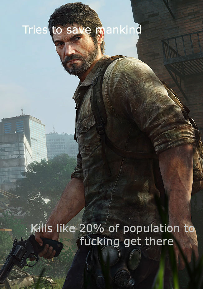 "Irony. . l fucking get there "". Joel only kills people that would otherwise kill him; Gang members, soldiers and infected. He's a good guy."