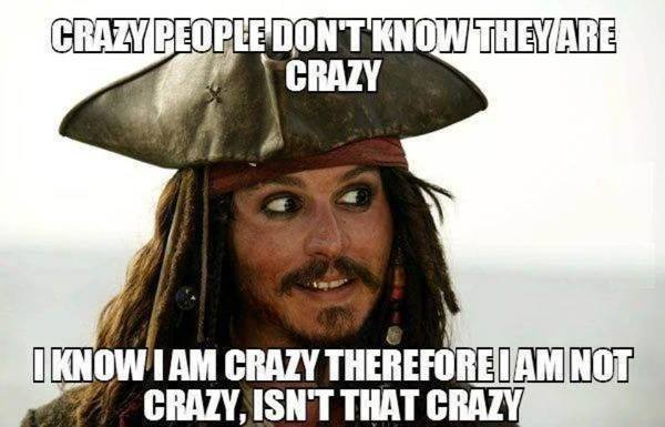 It's that Catch 22. .. it's not crazy for crazyolitis, because he isn't crazy but he is.