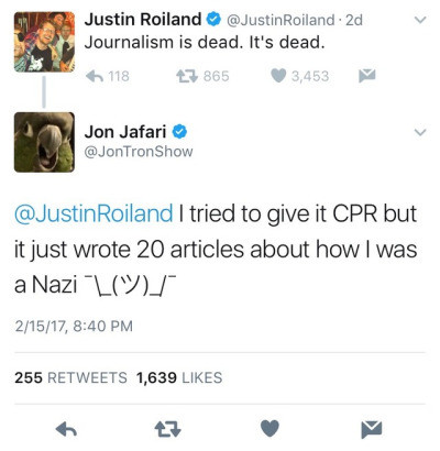 John Tron is bae. . b Jon Jafari in V Justin Rutland tta @ . an as Journalism is dead. It' s dead. I tried to give it CPR but itjust wrote 20 articles about how
