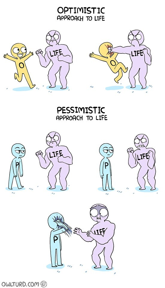 life. .. The way i see it an optimists line themselves up for disappointment whereas pesimists can only ever get the result they expected or be pleasantly surprised when