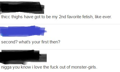 Monster Gals. . thin: thighs have gotto be my gnd favorite fetish, like ever. second? What' s your first then? nigga you know i fuck out of .