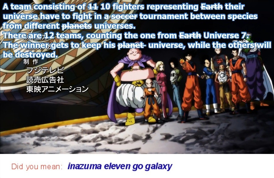 Nice try, Toriyama.. . Fa_ rga:]. 2 teams, t: the one from Earth Universe Tr Eza' y 'trall' nu' Did mean: Ti' ' r' eleven go galaxy. Id say its Closer to Dragon ball multiverse than whatever that is, but sure lets go with that one