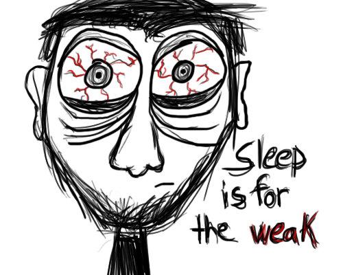 NO SLEEP. HOW I FEEL.<br /> OC.. True. So very very true...