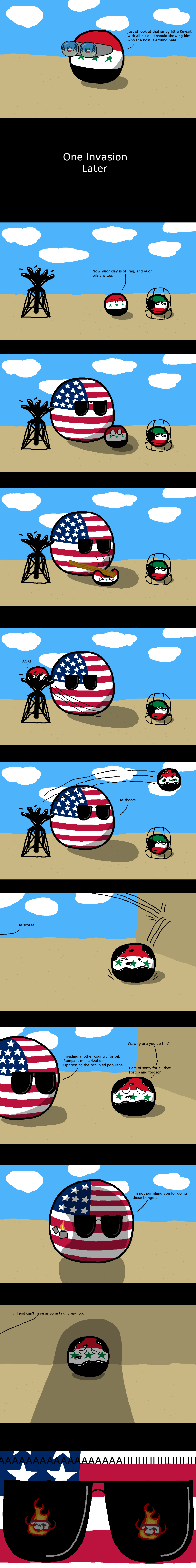 One day... TL;DR : Murica Oil jokes. Creddit I think I'm going to post polandball again.. just of look at that smug little Kuwait with all his oil. I should sho