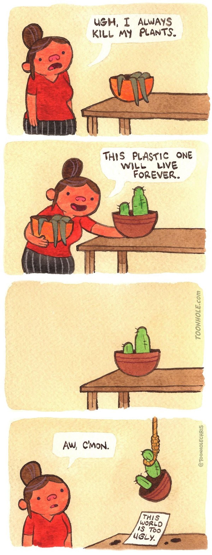 Plant life. . UWM, I KILL M PLANTS- Tht S PLASTIC ONE WILL LIVE FOREVER. com MI, Chou.. Well, you didn't kill it this time