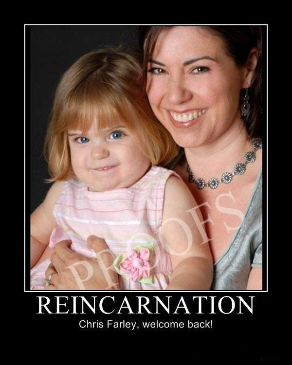 Reincarnation Chris Farley. . Chris Farley, welcome back!. identical.