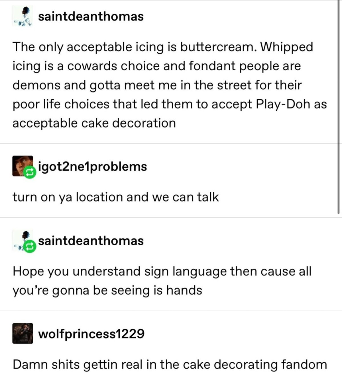 Sign language. .. Cream cheese is superior in every way. that pussy-ass buttercream, no taste except sweet. Cream cheese gives you a rainbow of awesome on your tongue and has a b