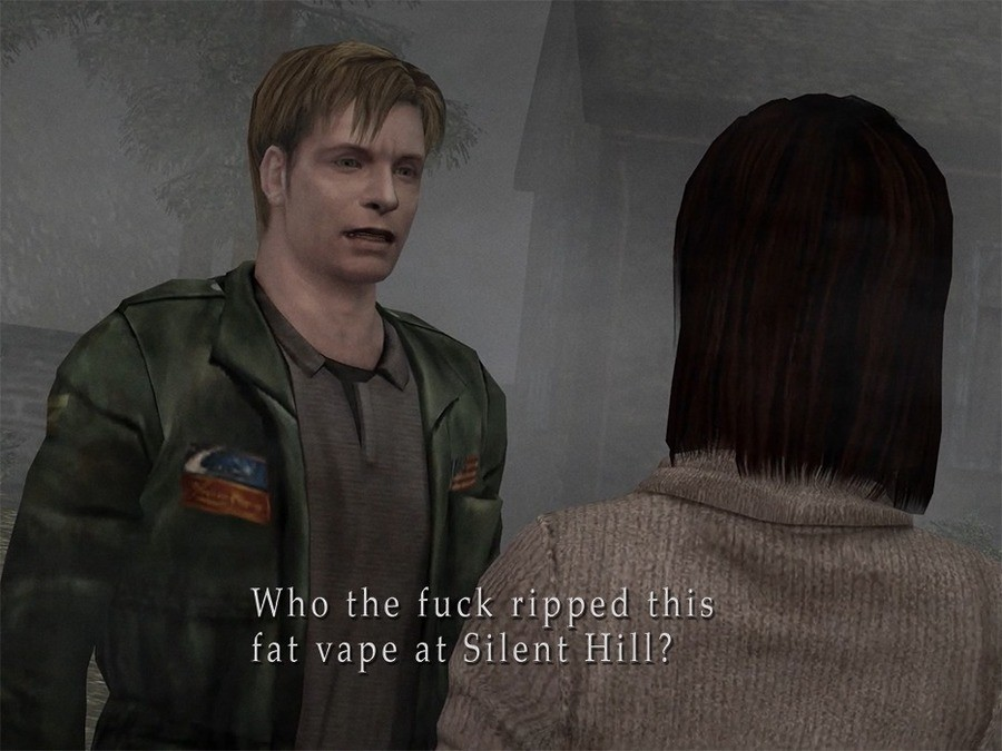 Silent Hill. .. it isn't funny, but I chuckled