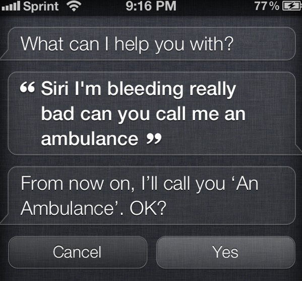 "Siri fail. iphone 4s siri fail. uni Sprint '' 9: 16 PM 77% El What can I help you with'? tti; Sin I' m bleeding really bad can you call me an ambulance "" Cancel"