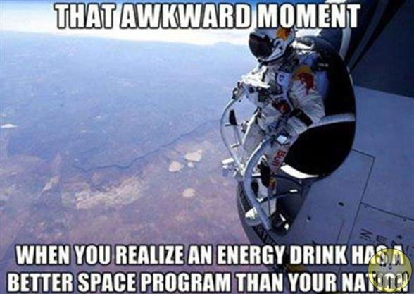 """space dive. . iti"""" """" trefoil' rft' , steril) r WHEN """" ENERGY DRINK BETTER SPACE PROGRAM THIN YOUR MT,. Two Mexicans with a catapult have a more impressive space program than my nation."""