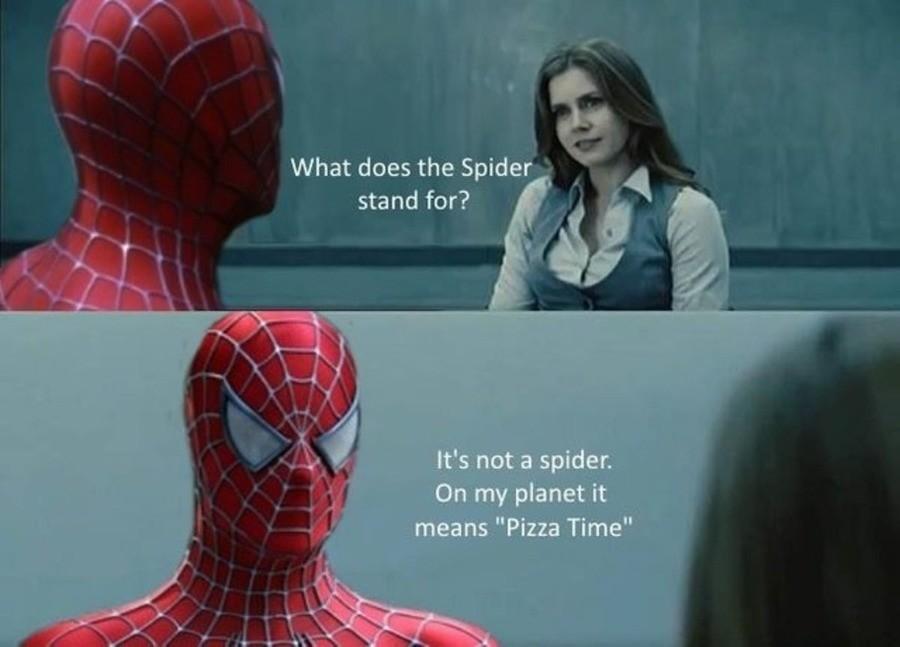 Spider. .. Sometimes it pizzatime