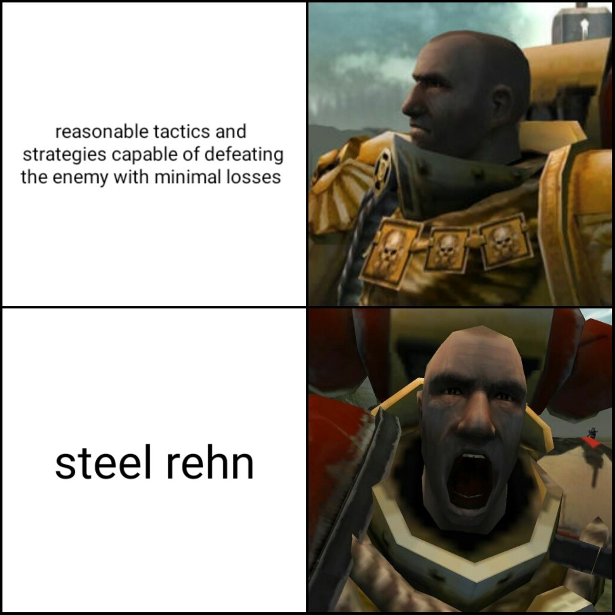 STEEL REHN. join list: WH40Kcontent (320 subs)Mention History YOU DONT NEED TO CROSS ENEMY LINES IF THERE ARE NO ENEMIES!!!!. reasonable tactics and . strategie